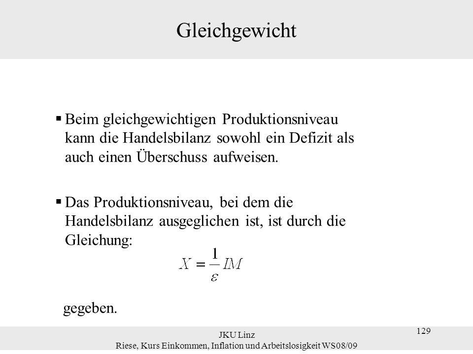 JKU Linz Riese, Kurs Einkommen, Inflation und Arbeitslosigkeit WS08/09 129 Gleichgewicht  Beim gleichgewichtigen Produktionsniveau kann die Handelsbi