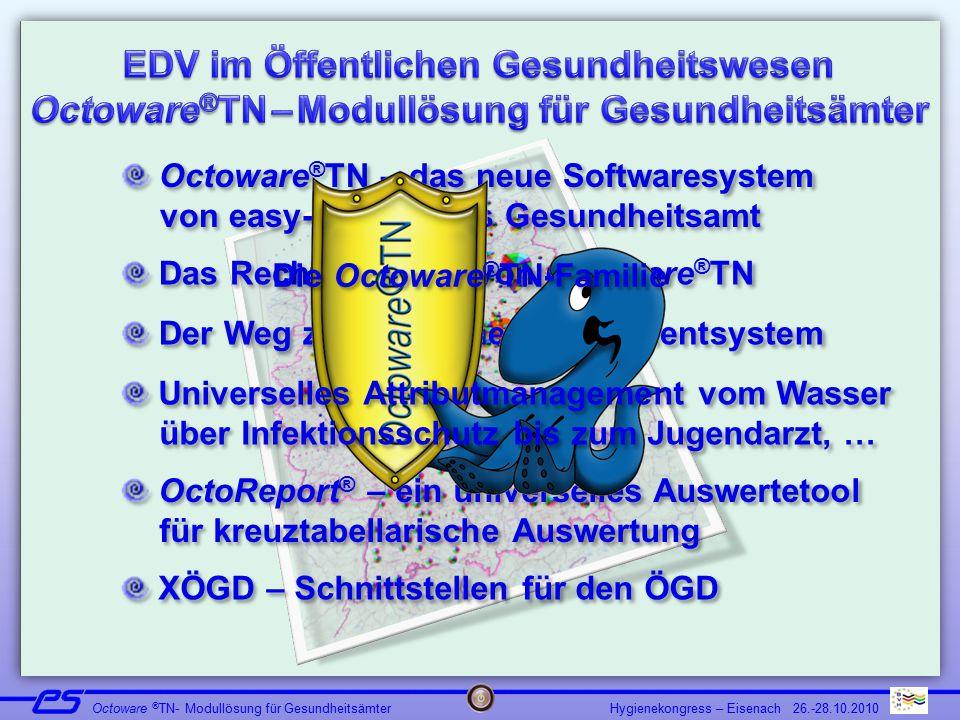 Hygienekongress – Eisenach 26.-28.10.2010 Octoware ® TN- Modullösung für Gesundheitsämter Octoware ® TN – das neue Softwaresystem von easy-soft für da