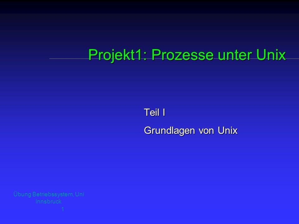 """Übung Betriebssystem, Uni Innsbruck 2 Übersicht """" Grundlagen von Unix u 1.1 Einleitung u 1.2 Shell u 1.3 Hilfestellungen (apropos, whatis, man) u 1.4 Unix-Kommandos"""