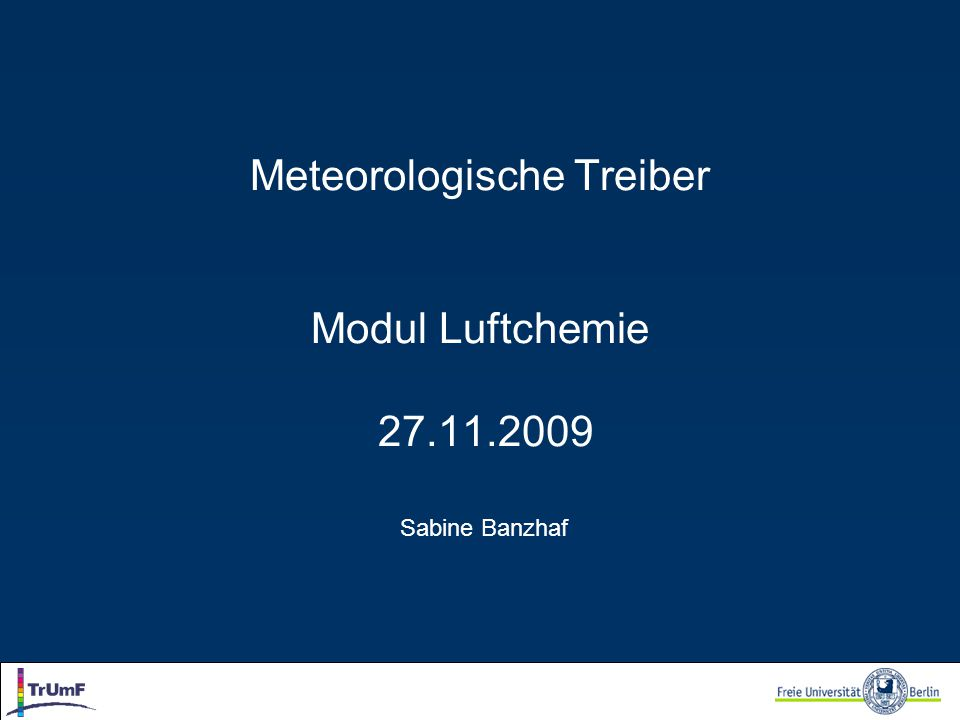 Modul Luftchemie, 27.11.2009 Model-System Aerosol- Chemistry- Transport Model Emissions Boundary conditions DepositionsConcentrations Meteorology