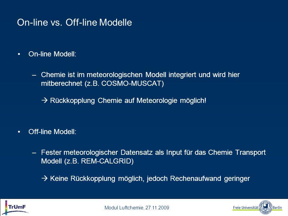Modul Luftchemie, 27.11.2009 On-line vs. Off-line Modelle On-line Modell: –Chemie ist im meteorologischen Modell integriert und wird hier mitberechnet