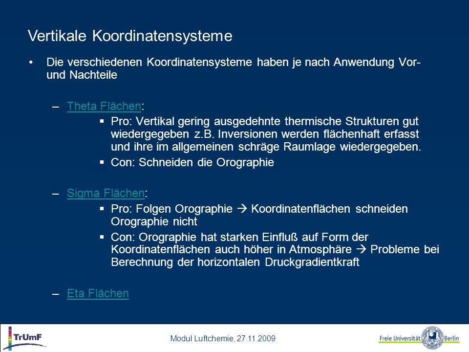 Modul Luftchemie, 27.11.2009 Die verschiedenen Koordinatensysteme haben je nach Anwendung Vor- und Nachteile –Theta Flächen:Theta Flächen  Pro: Verti