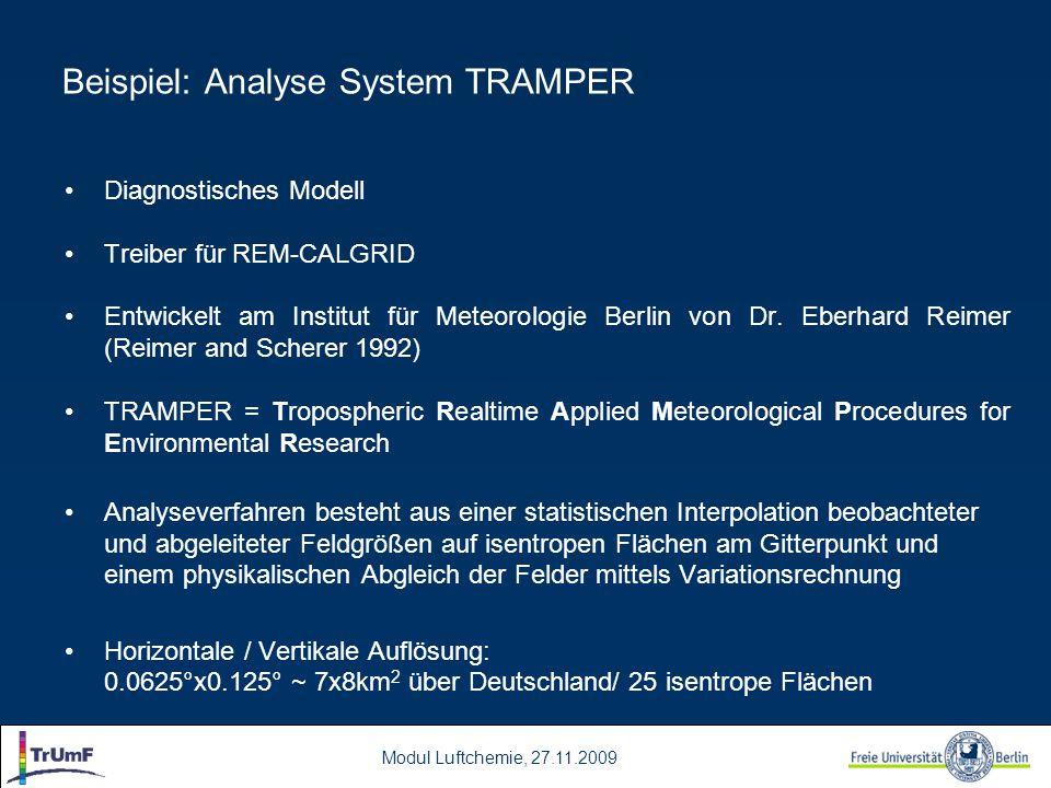 Modul Luftchemie, 27.11.2009 Beispiel: Analyse System TRAMPER Diagnostisches Modell Treiber für REM-CALGRID Entwickelt am Institut für Meteorologie Be