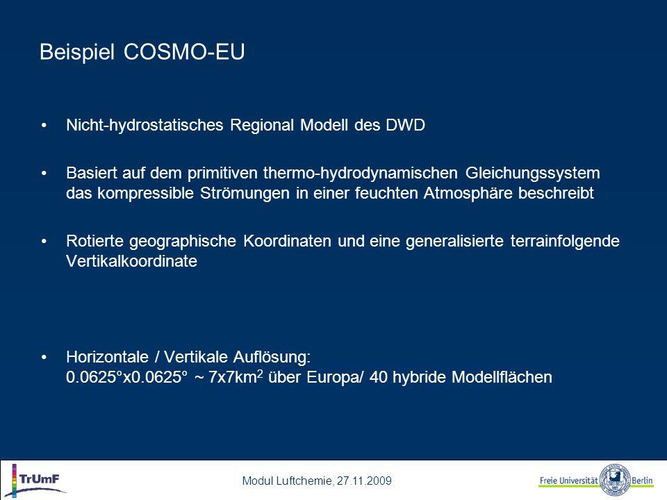 Modul Luftchemie, 27.11.2009 Beispiel COSMO-EU Nicht-hydrostatisches Regional Modell des DWD Basiert auf dem primitiven thermo-hydrodynamischen Gleich