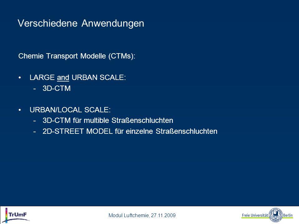 Modul Luftchemie, 27.11.2009 Verschiedene Anwendungen Chemie Transport Modelle (CTMs): LARGE and URBAN SCALE: -3D-CTM URBAN/LOCAL SCALE: -3D-CTM für m