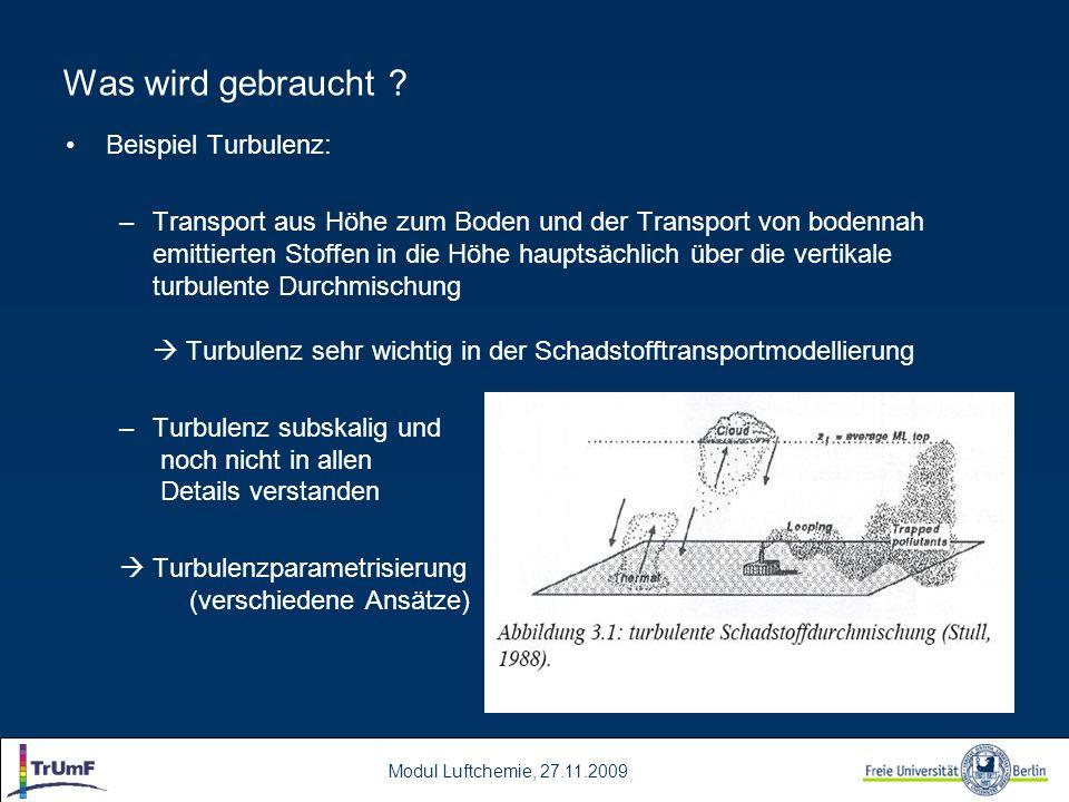 Modul Luftchemie, 27.11.2009 Beispiel Turbulenz: –Transport aus Höhe zum Boden und der Transport von bodennah emittierten Stoffen in die Höhe hauptsäc