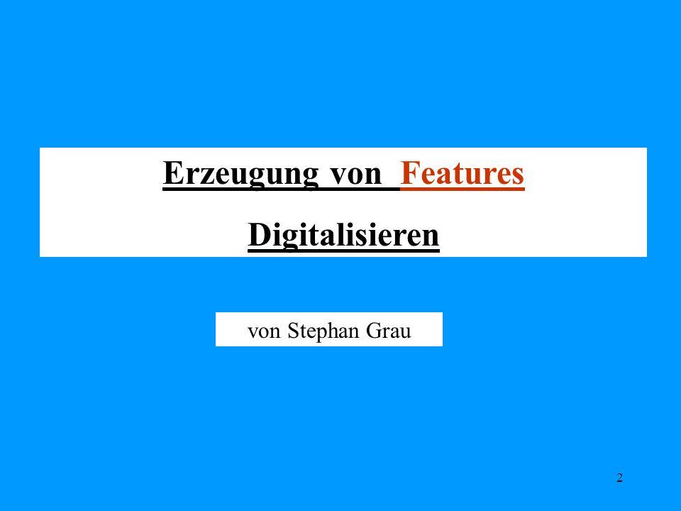 2 Erzeugung von Features Digitalisieren von Stephan Grau