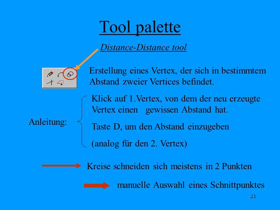 21 Tool palette Distance-Distance tool Erstellung eines Vertex, der sich in bestimmtem Abstand zweier Vertices befindet.