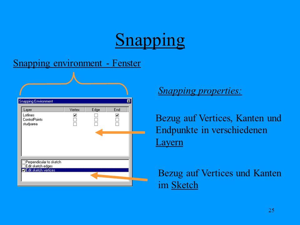 25 Snapping Snapping environment - Fenster Snapping properties: Bezug auf Vertices, Kanten und Endpunkte in verschiedenen Layern Bezug auf Vertices und Kanten im Sketch