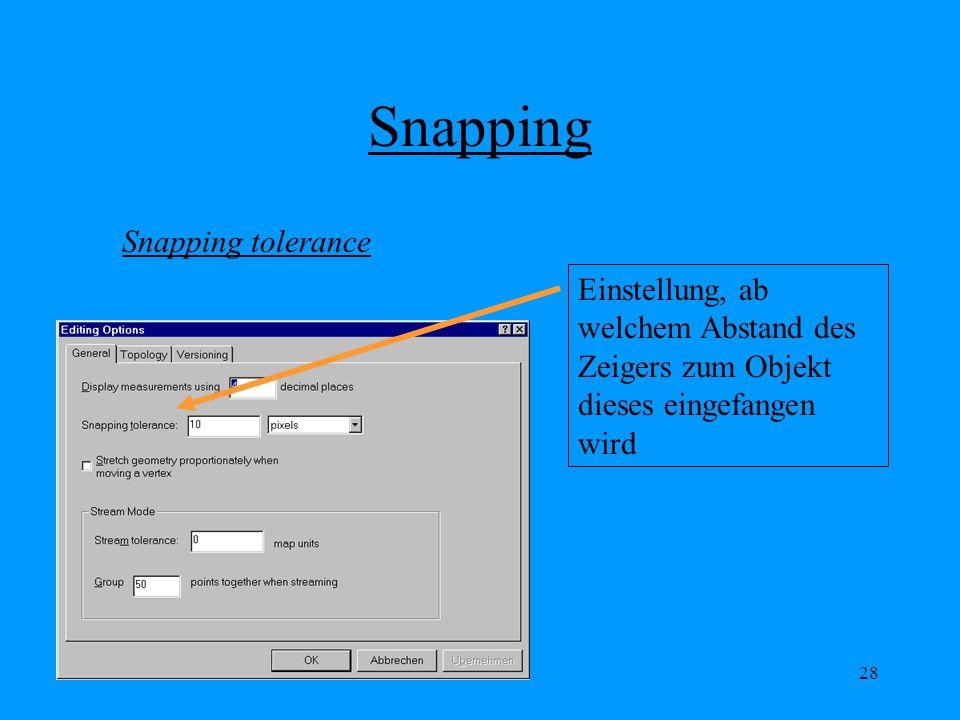 28 Snapping Snapping tolerance Einstellung, ab welchem Abstand des Zeigers zum Objekt dieses eingefangen wird