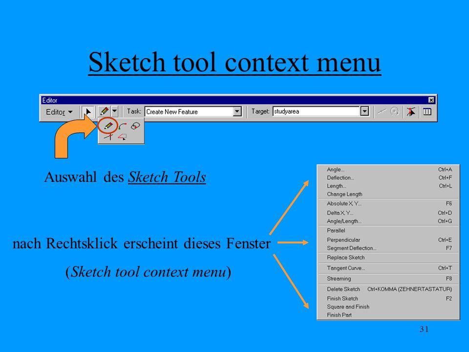 31 Sketch tool context menu Auswahl des Sketch Tools nach Rechtsklick erscheint dieses Fenster (Sketch tool context menu)