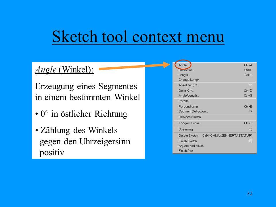 32 Sketch tool context menu Angle (Winkel): Erzeugung eines Segmentes in einem bestimmten Winkel 0° in östlicher Richtung Zählung des Winkels gegen den Uhrzeigersinn positiv