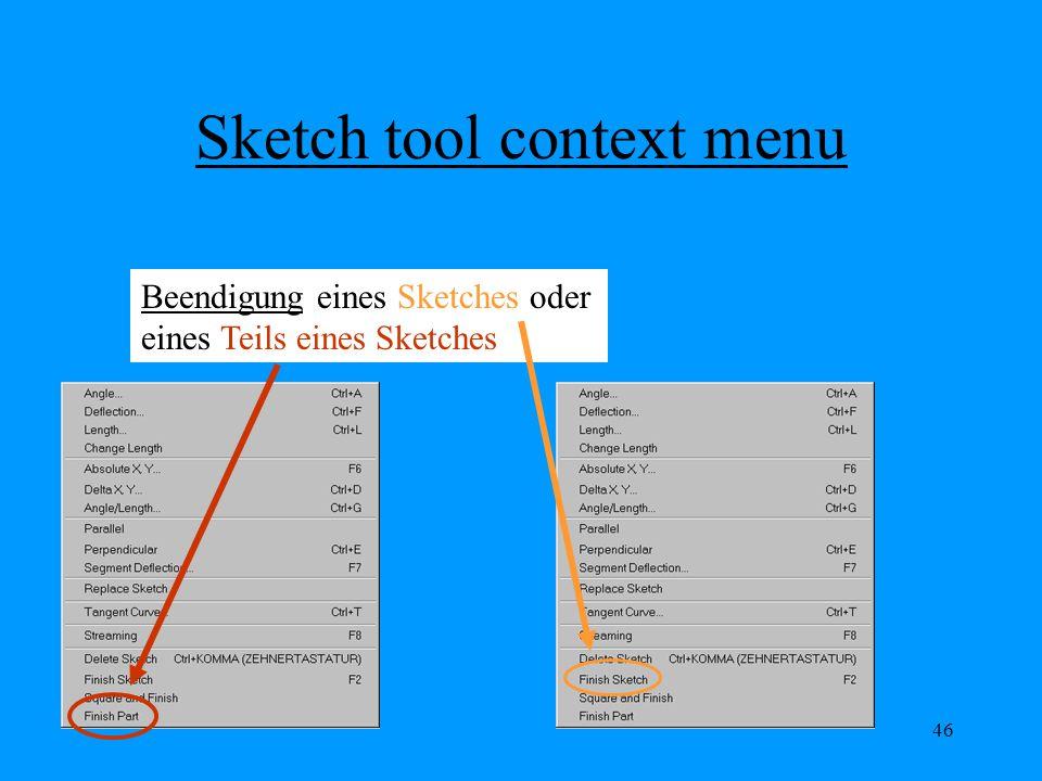 46 Sketch tool context menu Beendigung eines Sketches oder eines Teils eines Sketches
