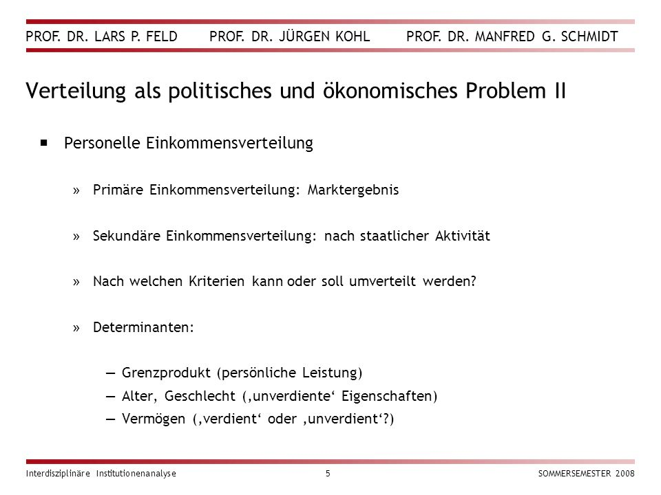 PROF. DR. LARS P. FELD PROF. DR. JÜRGEN KOHL PROF. DR. MANFRED G. SCHMIDT Interdisziplinäre Institutionenanalyse5SOMMERSEMESTER 2008 Verteilung als po