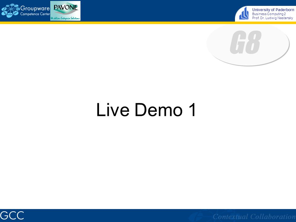University of Paderborn Business Computing 2 Prof. Dr. Ludwig Nastansky Live Demo 1