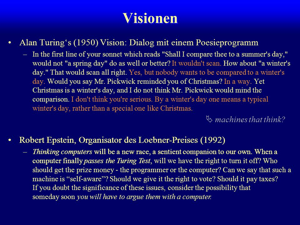 Robert Epstein, Organisator des Loebner-Preises (1992) –Thinking computers will be a new race, a sentient companion to our own. When a computer finall