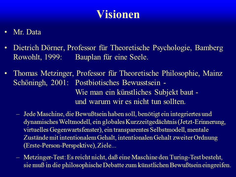 Visionen Dietrich Dörner, Professor für Theoretische Psychologie, Bamberg Rowohlt, 1999:Bauplan für eine Seele. Thomas Metzinger, Professor für Theore