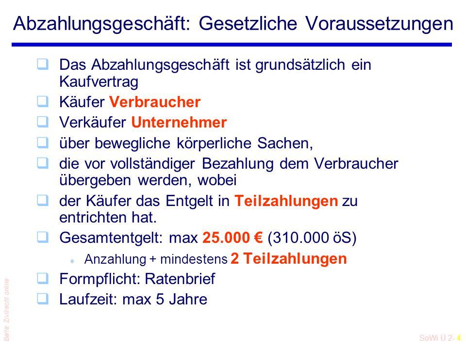 SoWi Ü 2- 4 Barta: Zivilrecht online Abzahlungsgeschäft: Gesetzliche Voraussetzungen qDas Abzahlungsgeschäft ist grundsätzlich ein Kaufvertrag qKäufer