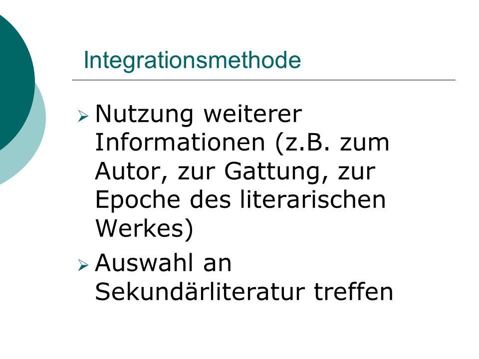 Integrationsmethode  Nutzung weiterer Informationen (z.B. zum Autor, zur Gattung, zur Epoche des literarischen Werkes)  Auswahl an Sekundärliteratur