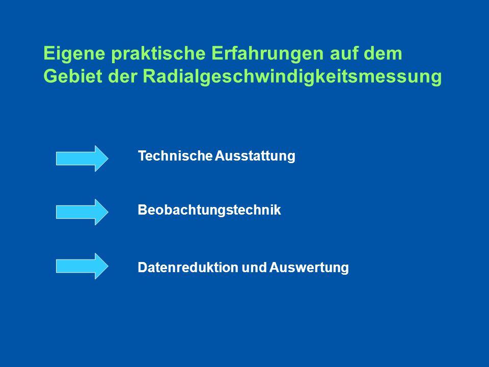 Eigene praktische Erfahrungen auf dem Gebiet der Radialgeschwindigkeitsmessung Technische Ausstattung Beobachtungstechnik Datenreduktion und Auswertung