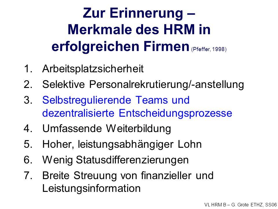 VL HRM B – G. Grote ETHZ, SS06 Zur Erinnerung – Merkmale des HRM in erfolgreichen Firmen (Pfeffer, 1998) 1.Arbeitsplatzsicherheit 2.Selektive Personal