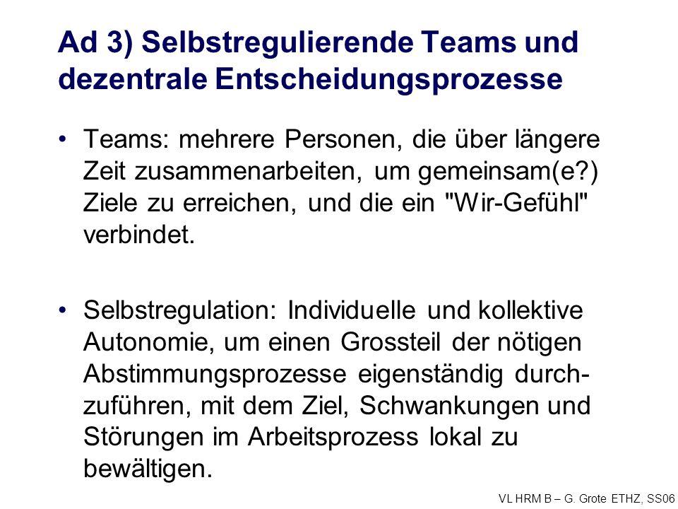 VL HRM B – G. Grote ETHZ, SS06 Ad 3) Selbstregulierende Teams und dezentrale Entscheidungsprozesse Teams: mehrere Personen, die über längere Zeit zusa
