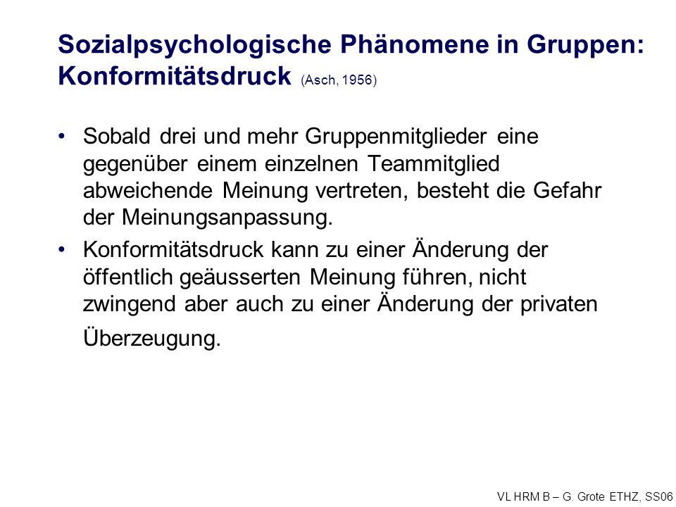 VL HRM B – G. Grote ETHZ, SS06 Sozialpsychologische Phänomene in Gruppen: Konformitätsdruck (Asch, 1956) Sobald drei und mehr Gruppenmitglieder eine g