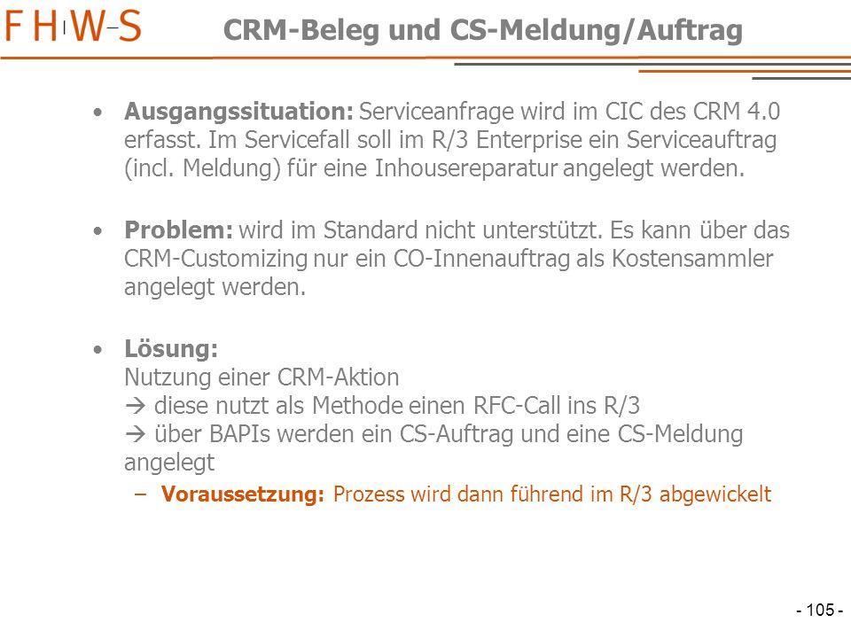 - 105 - CRM-Beleg und CS-Meldung/Auftrag Ausgangssituation: Serviceanfrage wird im CIC des CRM 4.0 erfasst.