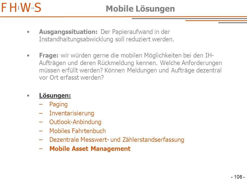 - 106 - Mobile Lösungen Ausgangssituation: Der Papieraufwand in der Instandhaltungsabwicklung soll reduziert werden.
