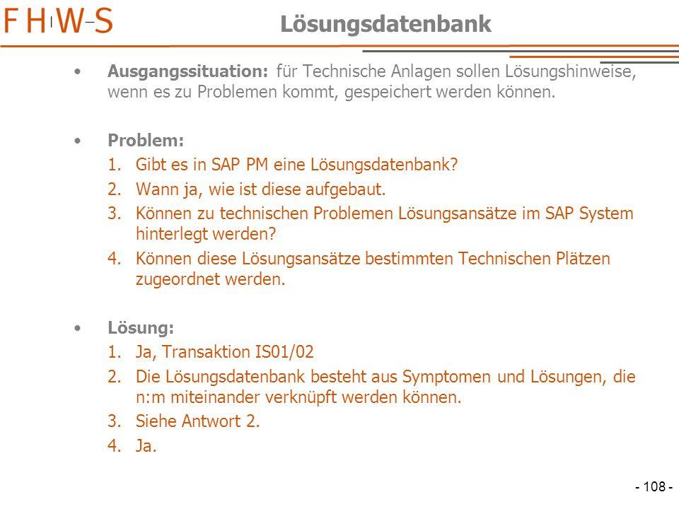 - 108 - Lösungsdatenbank Ausgangssituation: für Technische Anlagen sollen Lösungshinweise, wenn es zu Problemen kommt, gespeichert werden können.