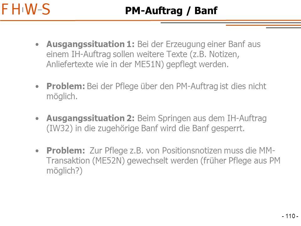 - 110 - PM-Auftrag / Banf Ausgangssituation 1: Bei der Erzeugung einer Banf aus einem IH-Auftrag sollen weitere Texte (z.B.