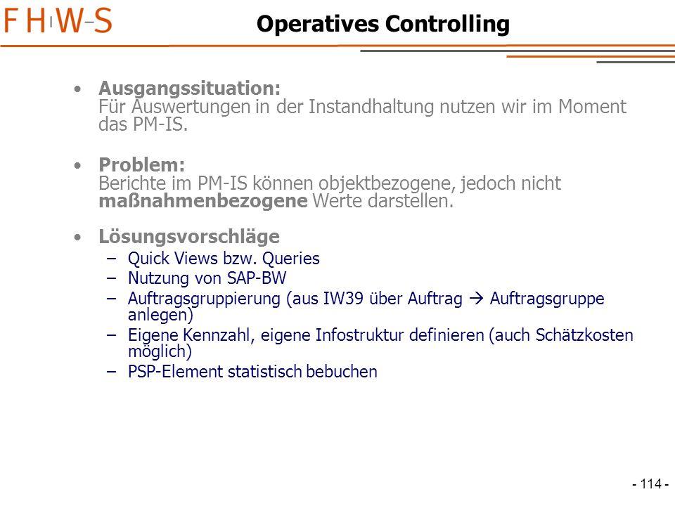 - 114 - Operatives Controlling Ausgangssituation: Für Auswertungen in der Instandhaltung nutzen wir im Moment das PM-IS.