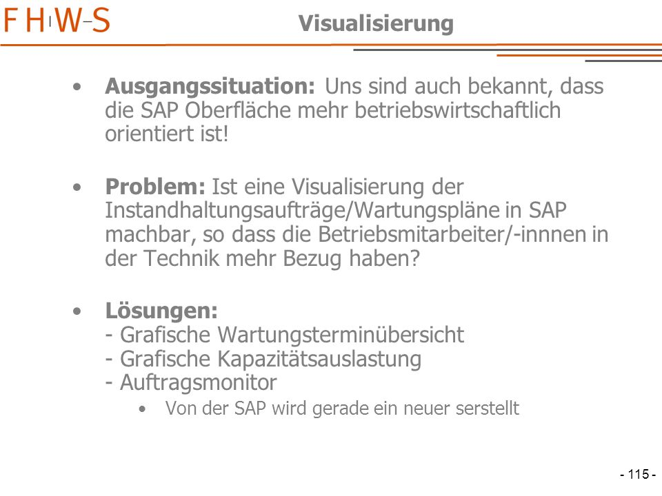 - 115 - Visualisierung Ausgangssituation: Uns sind auch bekannt, dass die SAP Oberfläche mehr betriebswirtschaftlich orientiert ist.