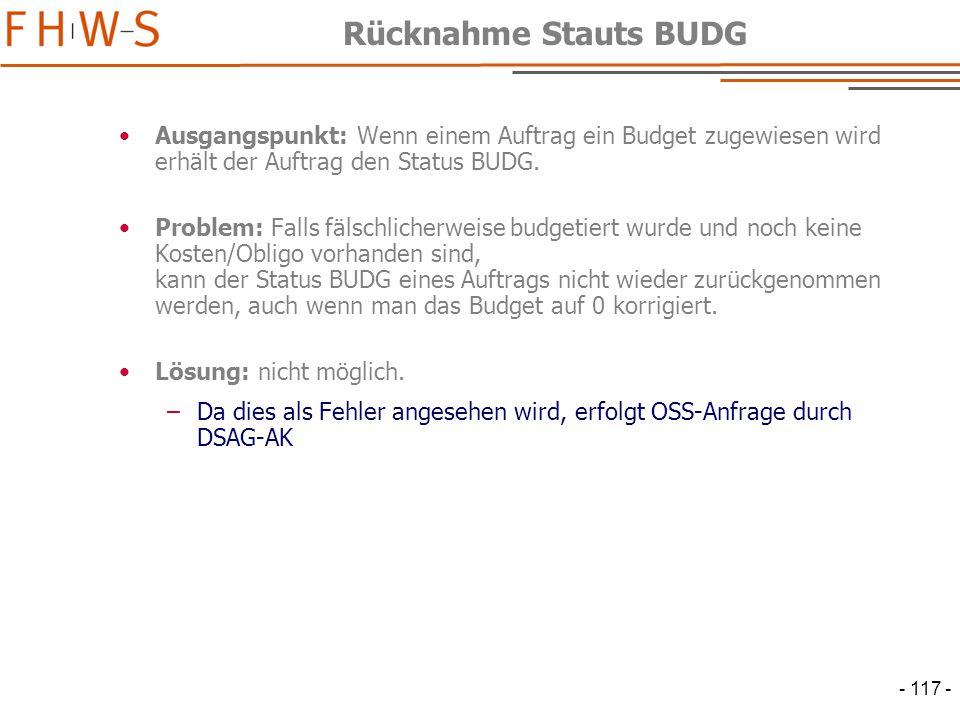 - 117 - Rücknahme Stauts BUDG Ausgangspunkt: Wenn einem Auftrag ein Budget zugewiesen wird erhält der Auftrag den Status BUDG.