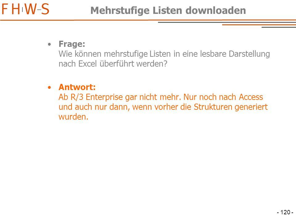 - 120 - Mehrstufige Listen downloaden Frage: Wie können mehrstufige Listen in eine lesbare Darstellung nach Excel überführt werden.