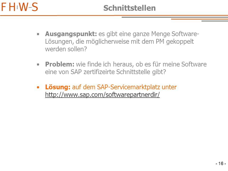 - 16 - Schnittstellen Ausgangspunkt: es gibt eine ganze Menge Software- Lösungen, die möglicherweise mit dem PM gekoppelt werden sollen.