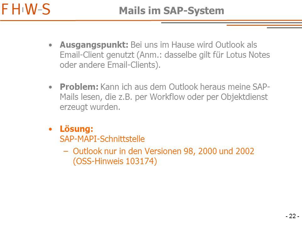 - 22 - Mails im SAP-System Ausgangspunkt: Bei uns im Hause wird Outlook als Email-Client genutzt (Anm.: dasselbe gilt für Lotus Notes oder andere Email-Clients).