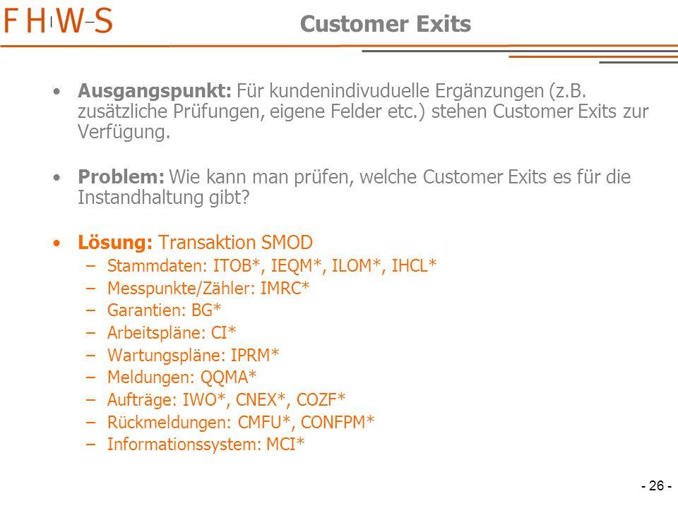 - 26 - Customer Exits Ausgangspunkt: Für kundenindivuduelle Ergänzungen (z.B.
