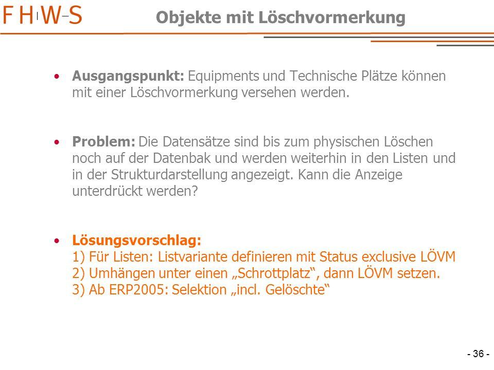 - 36 - Objekte mit Löschvormerkung Ausgangspunkt: Equipments und Technische Plätze können mit einer Löschvormerkung versehen werden.