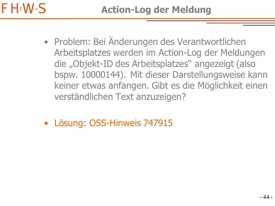 """- 44 - Action-Log der Meldung Problem: Bei Änderungen des Verantwortlichen Arbeitsplatzes werden im Action-Log der Meldungen die """"Objekt-ID des Arbeitsplatzes angezeigt (also bspw."""