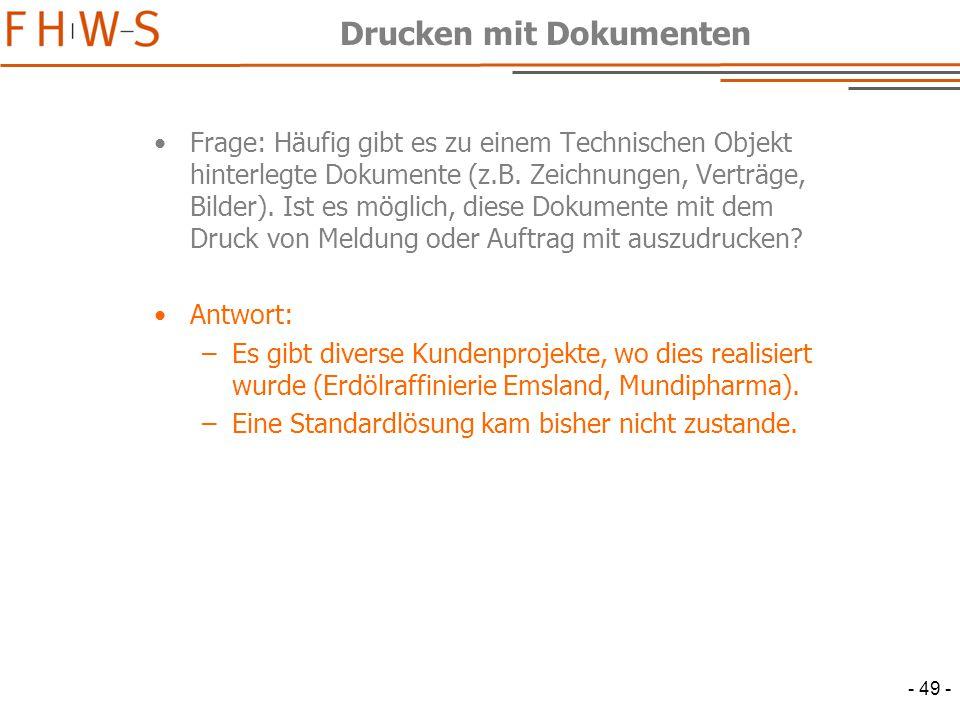 - 49 - Drucken mit Dokumenten Frage: Häufig gibt es zu einem Technischen Objekt hinterlegte Dokumente (z.B.