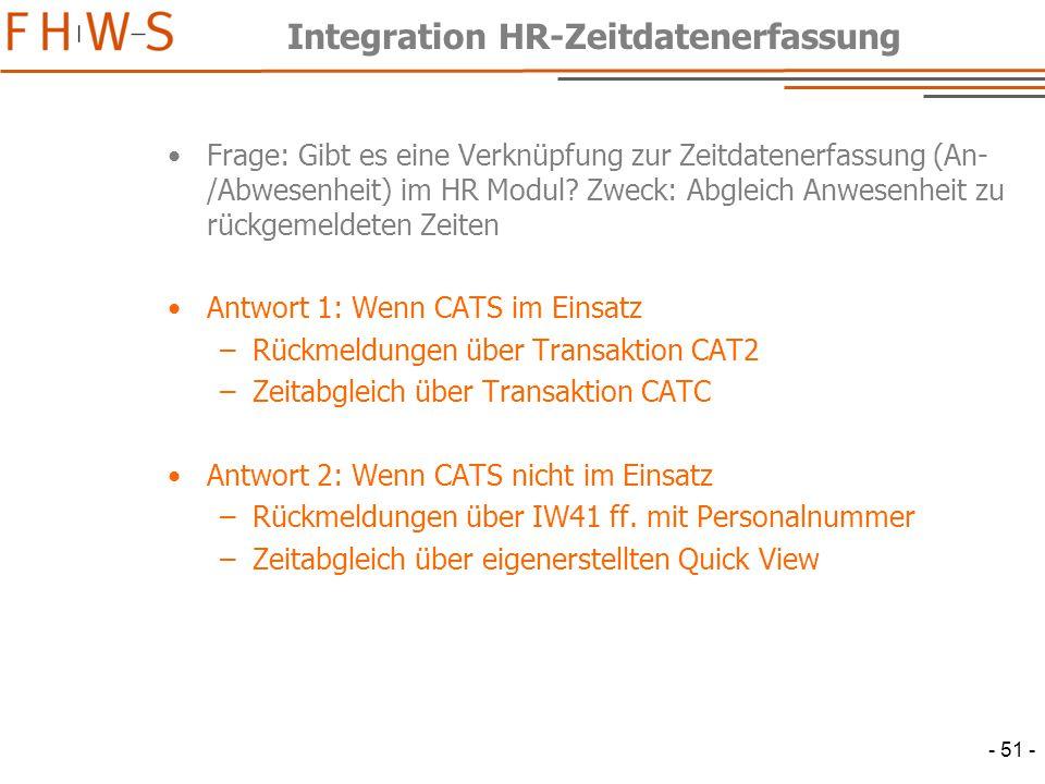 - 51 - Integration HR-Zeitdatenerfassung Frage: Gibt es eine Verknüpfung zur Zeitdatenerfassung (An- /Abwesenheit) im HR Modul.