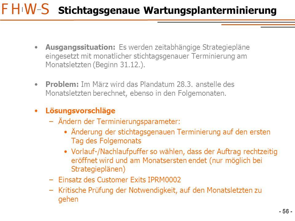 - 56 - Stichtagsgenaue Wartungsplanterminierung Ausgangssituation: Es werden zeitabhängige Strategiepläne eingesetzt mit monatlicher stichtagsgenauer Terminierung am Monatsletzten (Beginn 31.12.).