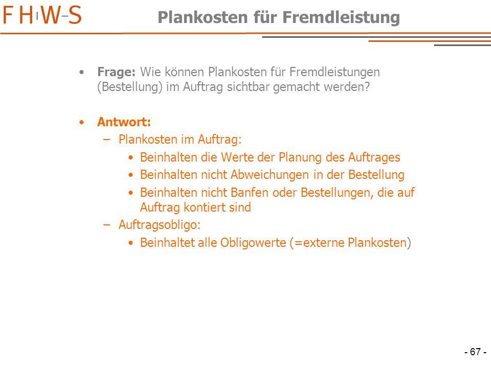- 67 - Plankosten für Fremdleistung Frage: Wie können Plankosten für Fremdleistungen (Bestellung) im Auftrag sichtbar gemacht werden.