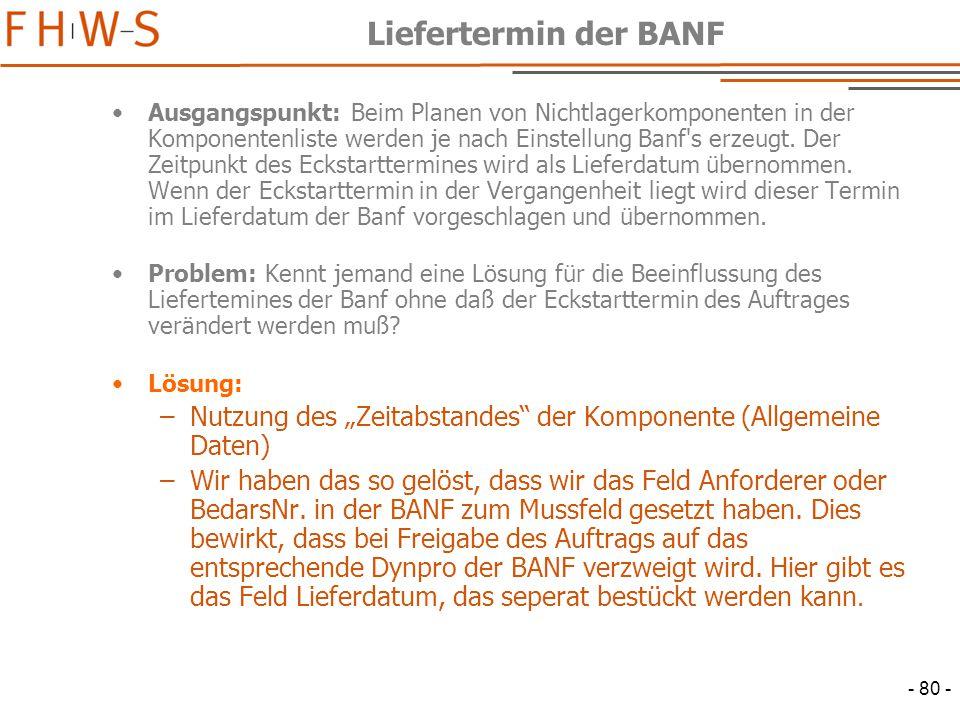 - 80 - Liefertermin der BANF Ausgangspunkt: Beim Planen von Nichtlagerkomponenten in der Komponentenliste werden je nach Einstellung Banf s erzeugt.