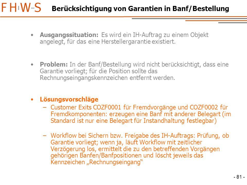 - 81 - Berücksichtigung von Garantien in Banf/Bestellung Ausgangssituation: Es wird ein IH-Auftrag zu einem Objekt angelegt, für das eine Herstellergarantie existiert.
