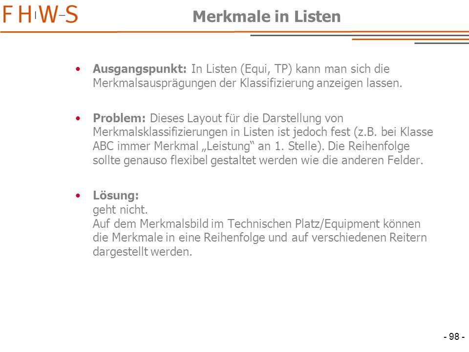 - 98 - Merkmale in Listen Ausgangspunkt: In Listen (Equi, TP) kann man sich die Merkmalsausprägungen der Klassifizierung anzeigen lassen.