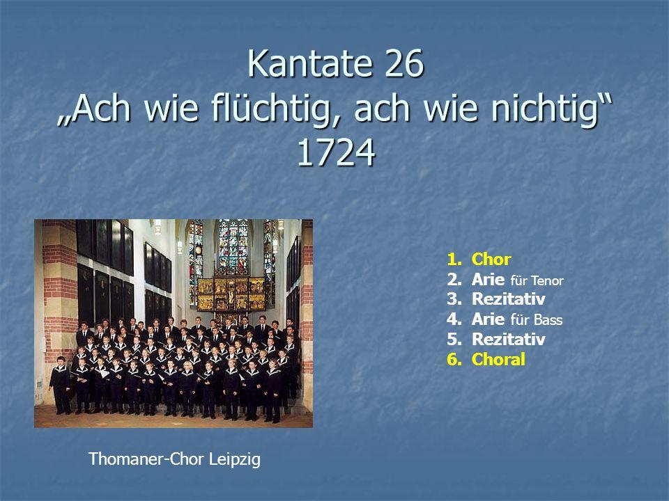 """Kantate 26 """"Ach wie flüchtig, ach wie nichtig"""" 1724 1.Chor 2.Arie für Tenor 3.Rezitativ 4.Arie für Bass 5.Rezitativ 6.Choral Thomaner-Chor Leipzig"""