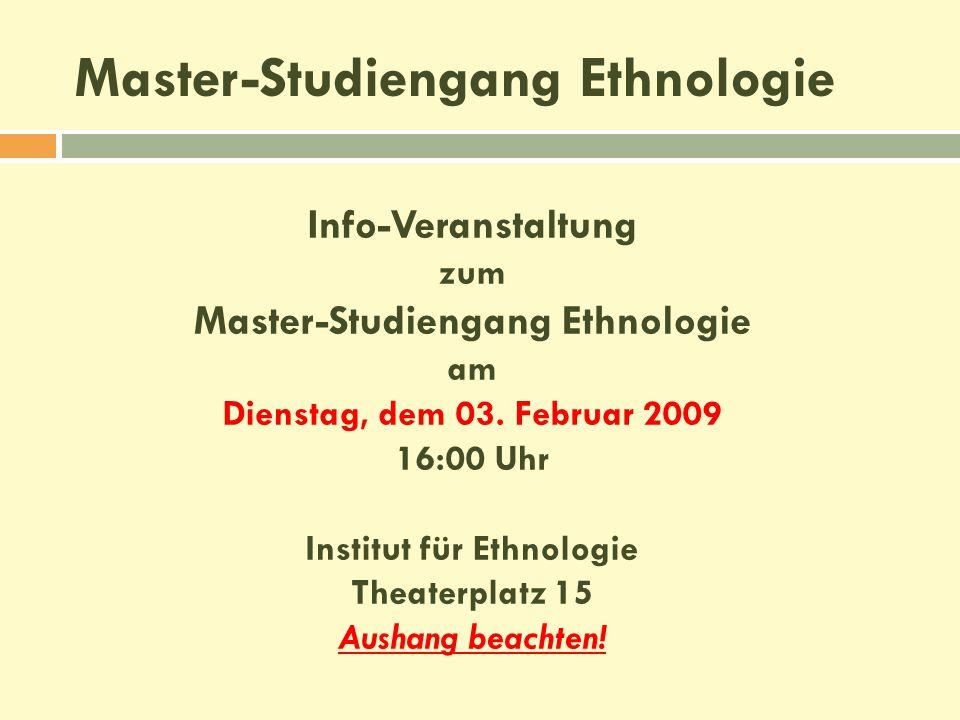 Info-Veranstaltung zum Master-Studiengang Ethnologie am Dienstag, dem 03. Februar 2009 16:00 Uhr Institut für Ethnologie Theaterplatz 15 Aushang beach