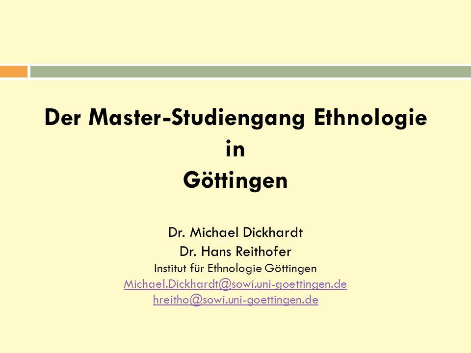 Der Master-Studiengang Ethnologie in Göttingen Dr. Michael Dickhardt Dr. Hans Reithofer Institut für Ethnologie Göttingen Michael.Dickhardt@sowi.uni-g
